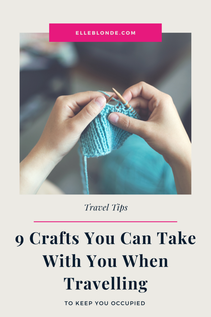 9 Craft Ideas for travelling | Travel Tips | Elle Blonde Luxury Lifestyle Destination Blog