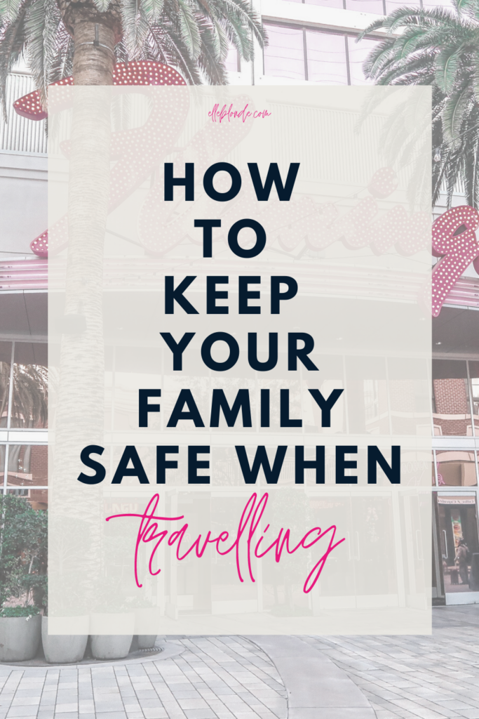 Top tips to keep your family safe when travelling | Travel tips | Elle Blonde Luxury Lifestyle Destination Blog
