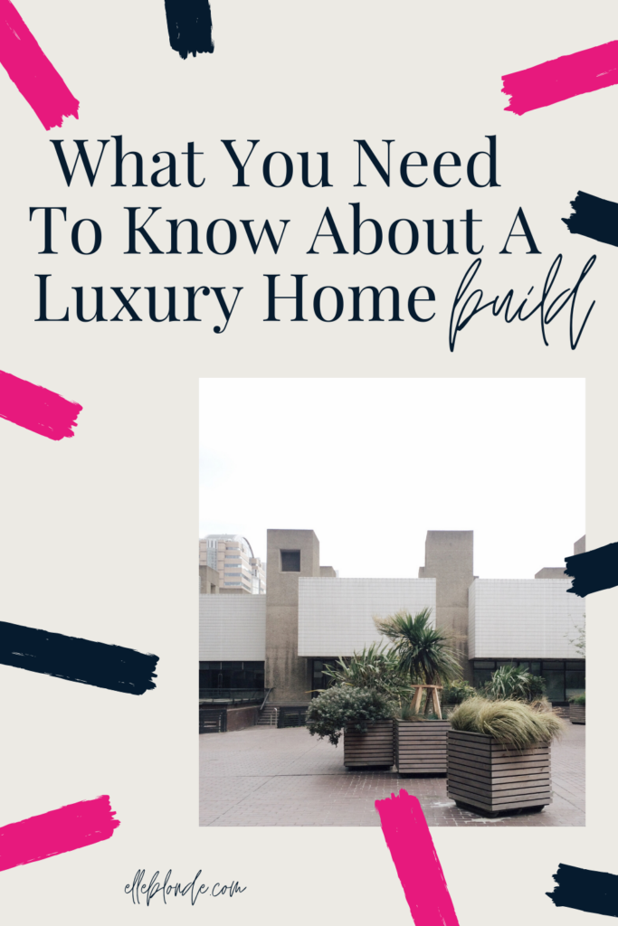 What you need to know about a luxury home build | Home interiors | Elle Blonde Luxury Lifestyle Destination Blog