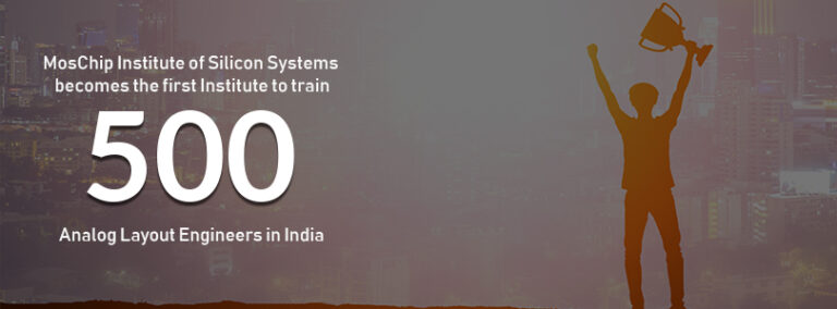MosChip Institute of Silicon Systems reaches a milestone of training 500 Analog Layout Engineers in India.