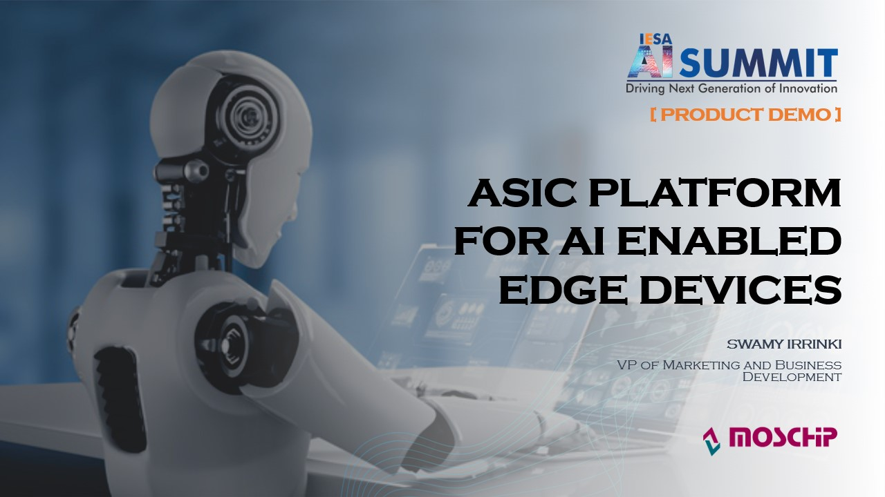 MosChip_IESA AI Summit ASIC Platform for AI Enabled Edge Devices_Swamy