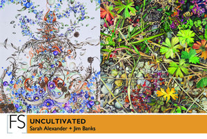 Fountain Gallery – Uncultivated – Sarah Alexander and Jim Banks