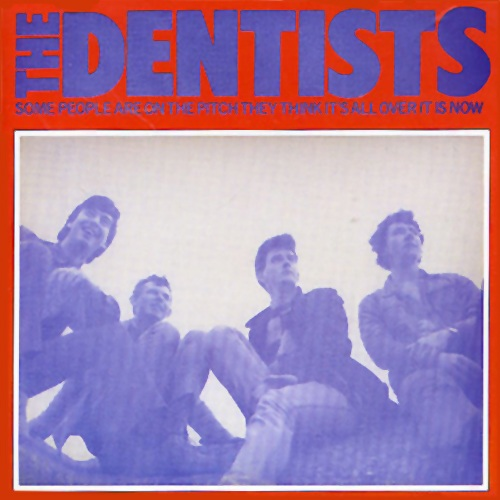 "The Dentists: ""Some People are on the Pitch They Think It's All Over It Is Now"" (Spruck Records, 1985)"