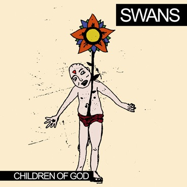 Swans: «Children of God» (Caroline, 1987)
