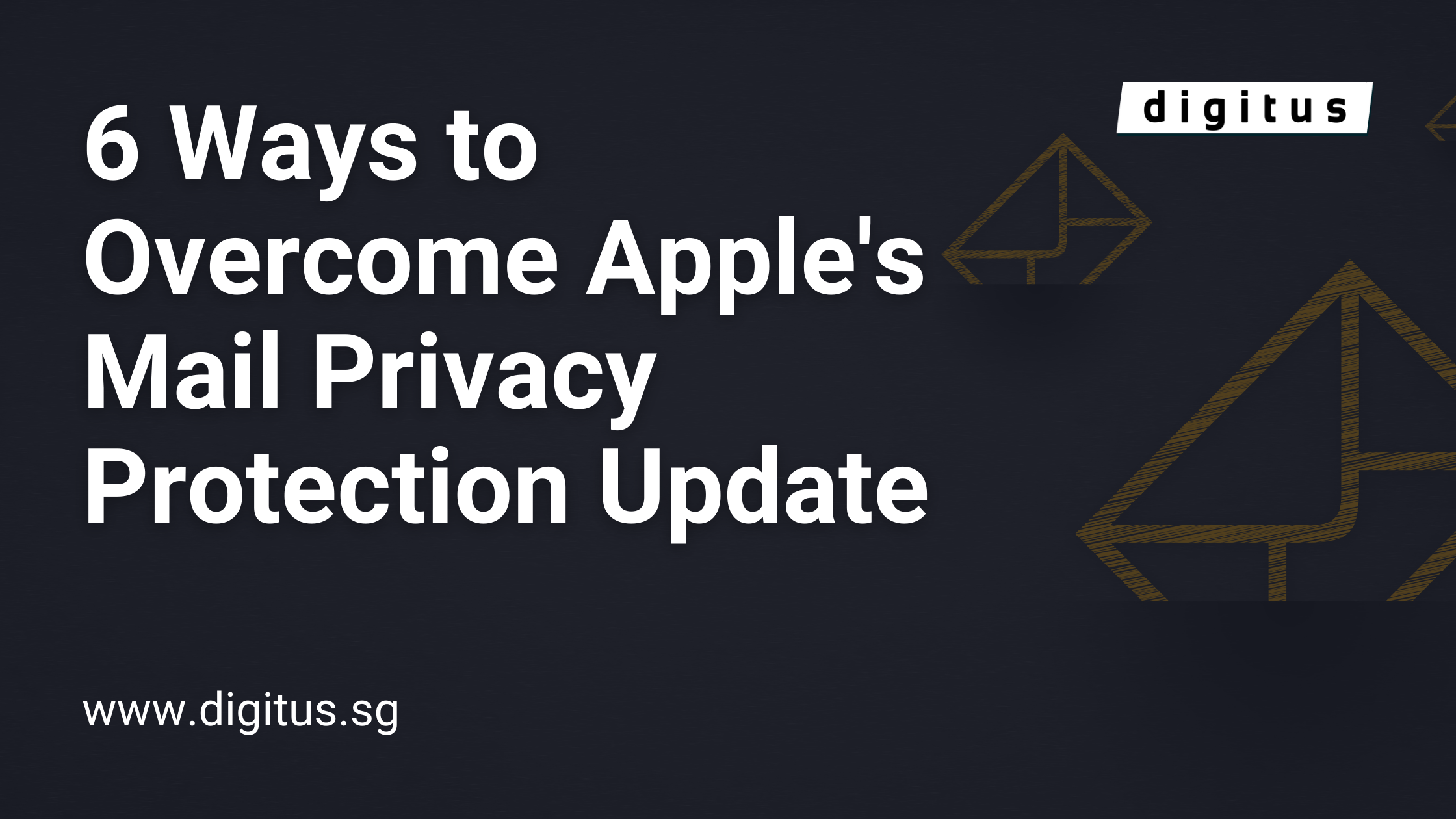6 Ways to Overcome Apple's Mail Privacy Protection Update