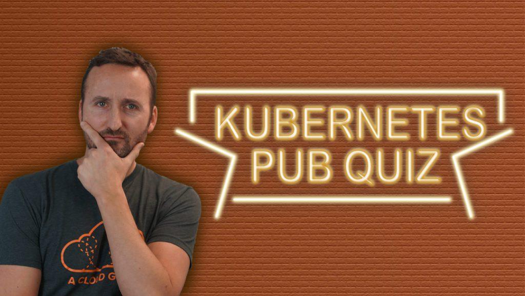 K8s pub quiz
