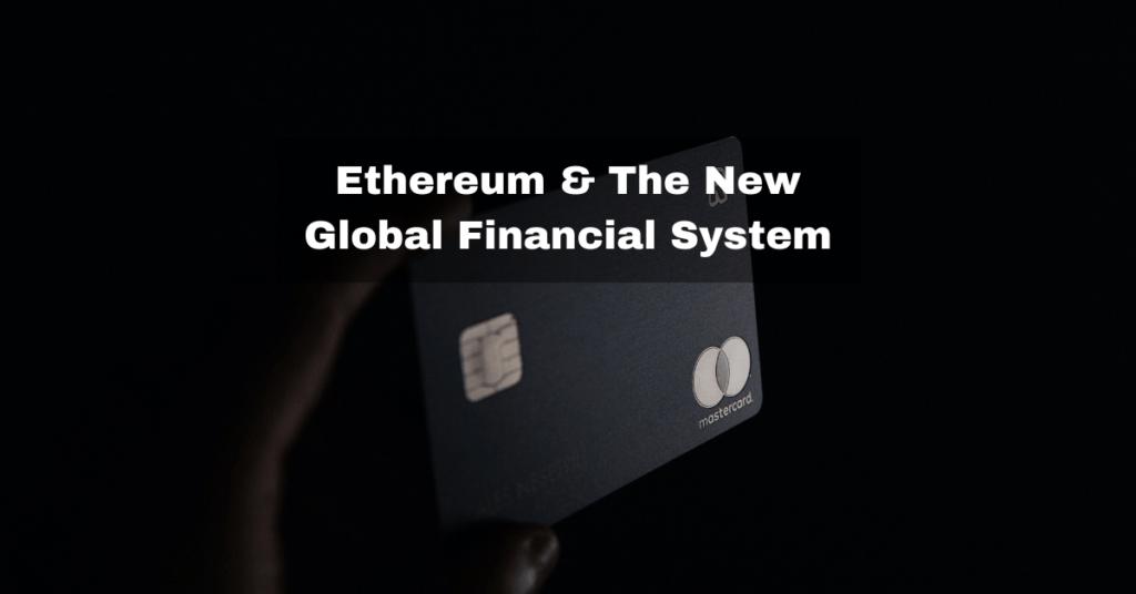 Ethereum & The New Global Financial System - blockchainmarket.eu