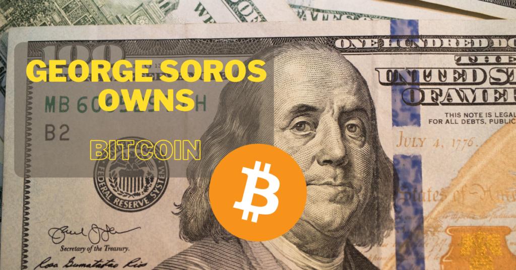 George Soros owns Bitcoin
