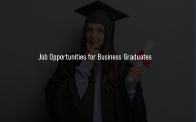 Job Opportunities for Business Graduates with a Business Degree