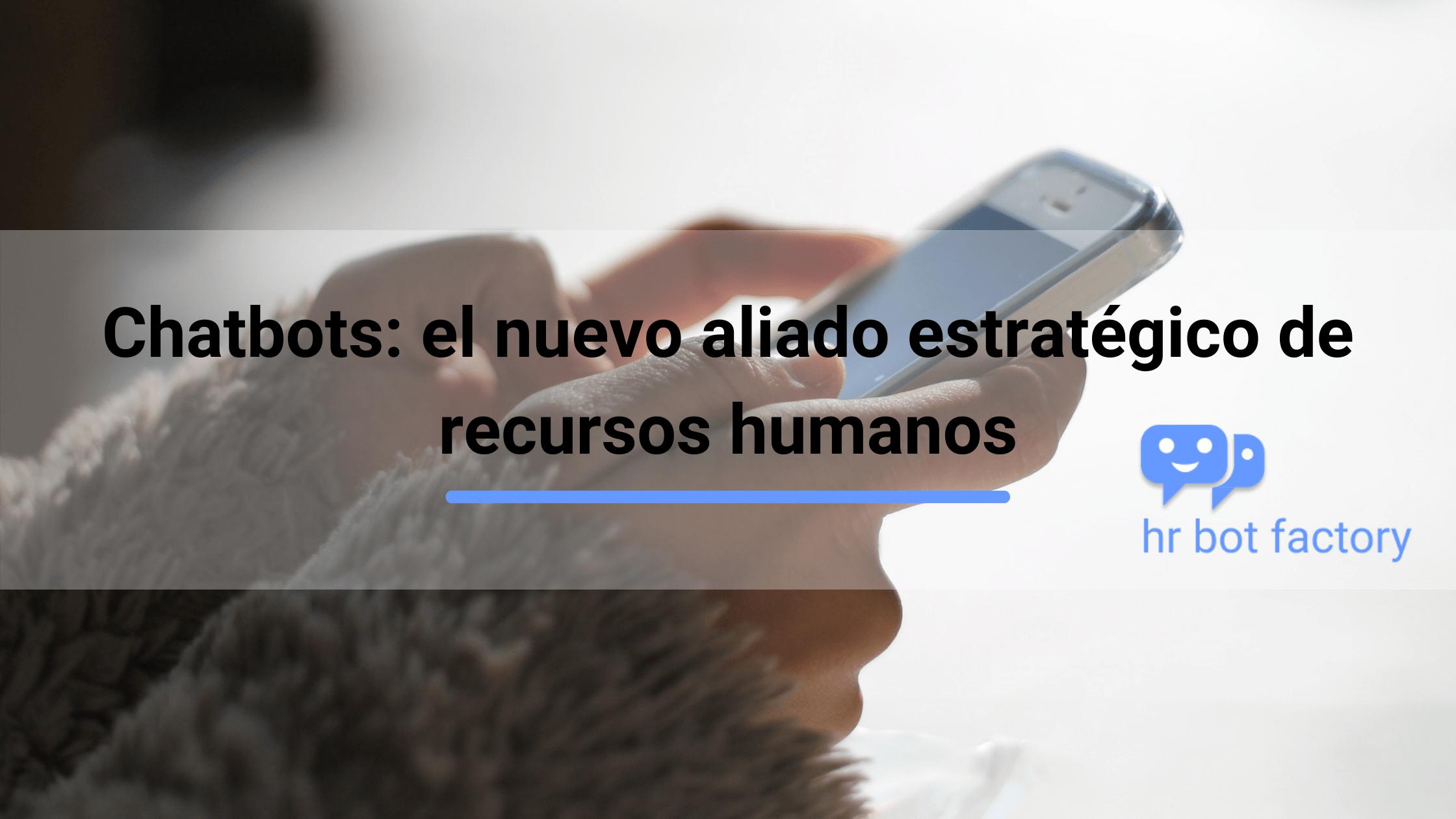 Chatbots: el nuevo aliado estratégico de recursos humanos
