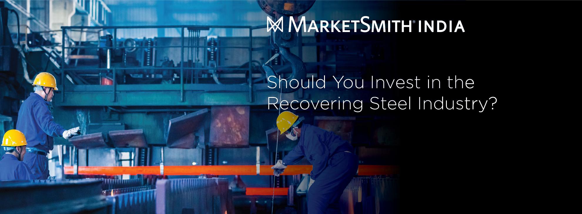 MarketSmith India_Recovering Steel Industry