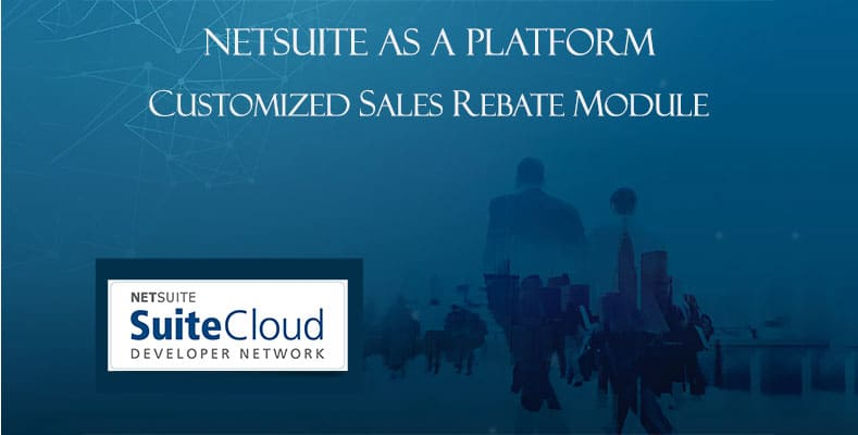 NetSuite as a Platform – Customized Sales Rebate module