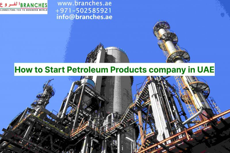 How to Start Petroleum Products company in UAE