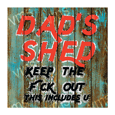 DAD007 – Dads Shed KTFO – 12″x12″