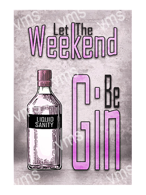 DNK009 – Weekend Be Gin – 12″x18″