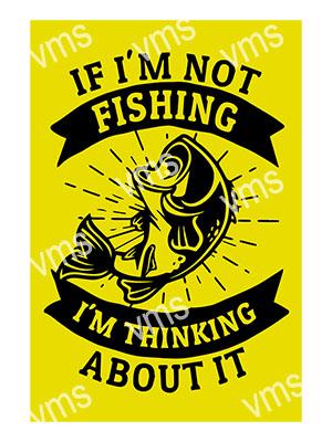 FSH001 – If I'm Not Fishing – 8″x12″
