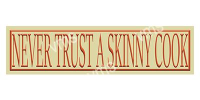 HHU017 – Never Trust A skinny Cook – 18″x4.5″