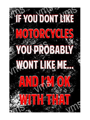 MBH001 – If you Dont Like Motorcycles – 8″x12″