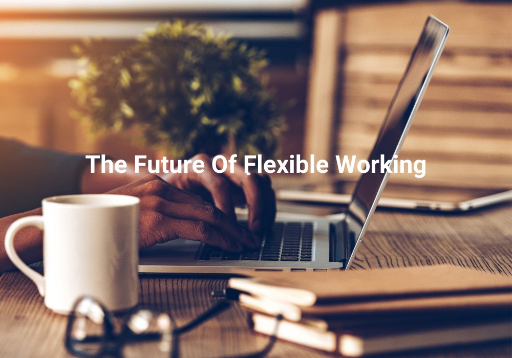 photo of person typing on a laptop, text says 'the future of flexible working'