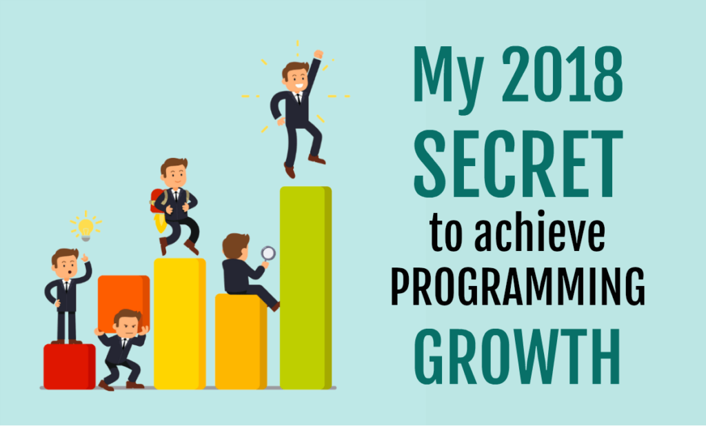 My 2018 SECRET to achieve PROGRAMMING GROWTH