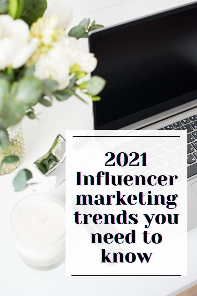 2021 Influencer marketing trends you need to know