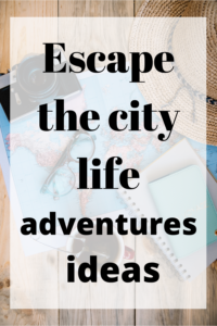 Escape the city life and try these adventure ideas.