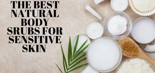 The best natural body scrubs for sensitive skin