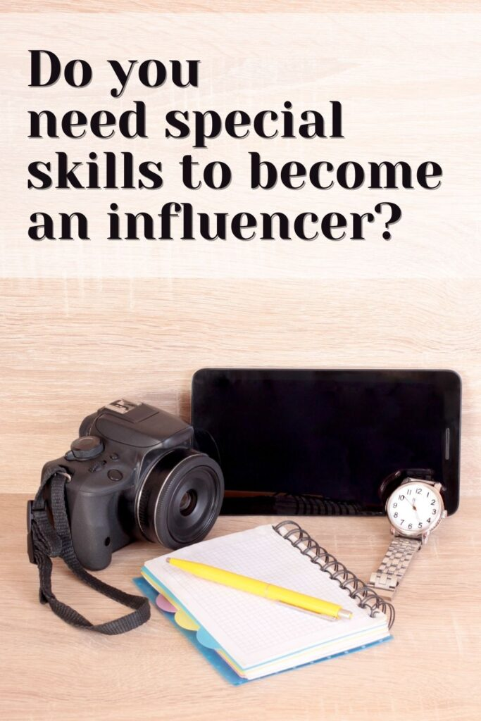 Do you  need special skills to become an influencer?