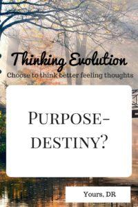Purpose- Destiny?