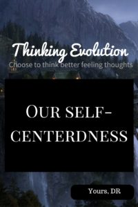 Our Self-Centerdness