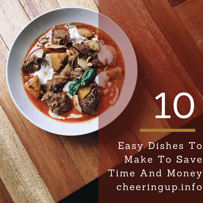 10 easy dishes to make to save time and money