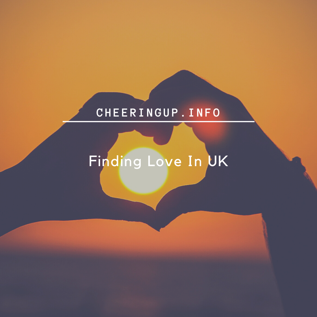 Finding love in the UK with CheeringupInfo