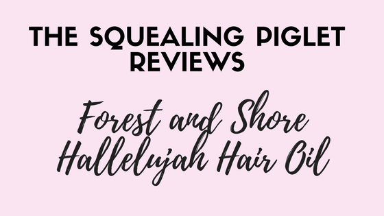 forest and shore hallelujah hair oil review the squealing piglet