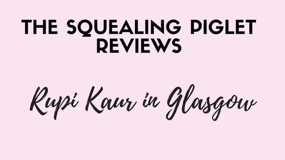 Rupi Kaur's Poetry Performance in Glasgow – A Review