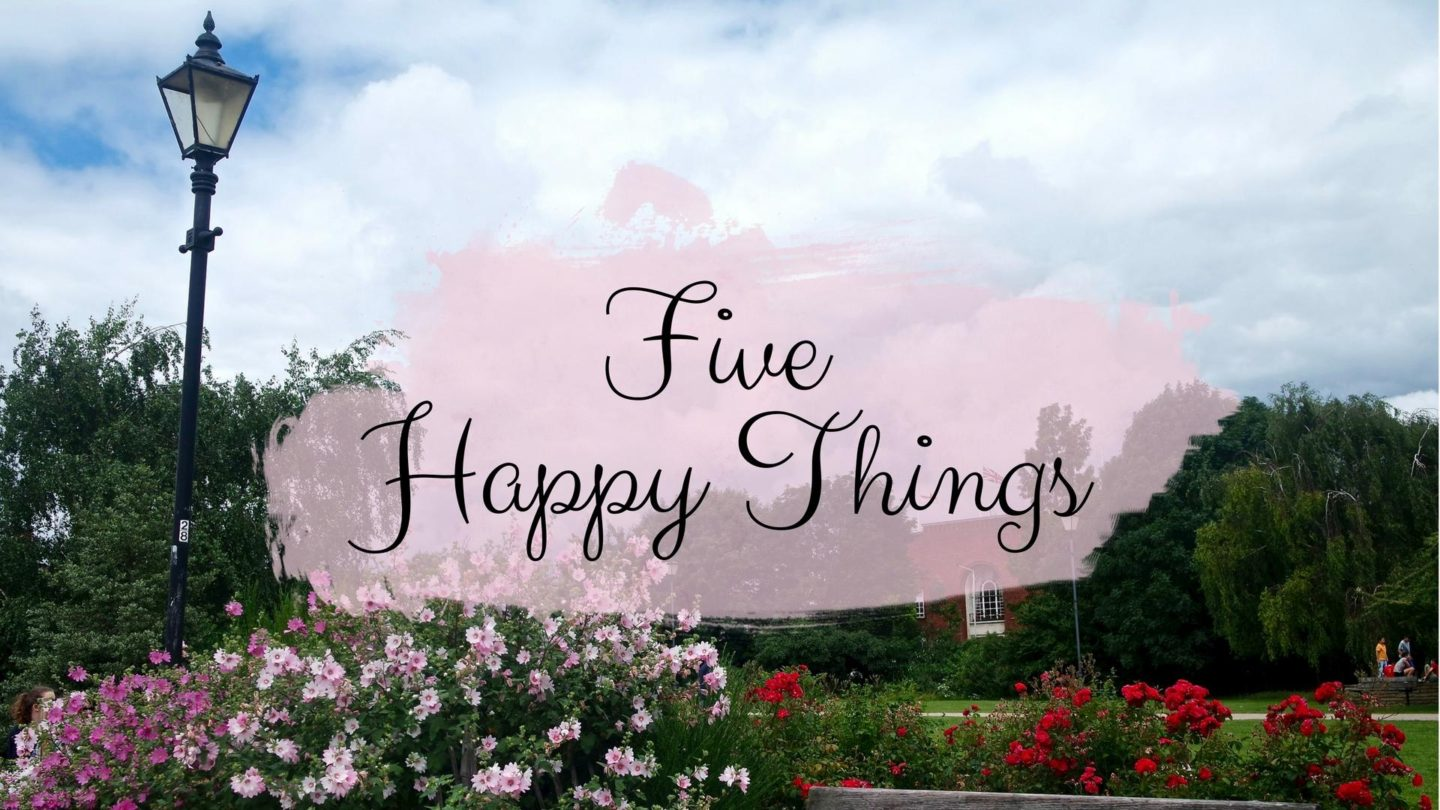 Five Happy Things – #3 || Life Lately