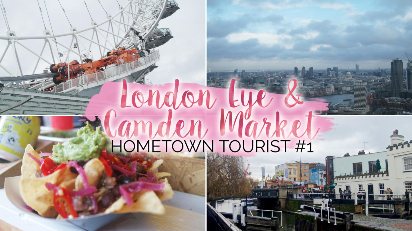 Hometown Tourist - #1 - London Eye & Camden || Travel