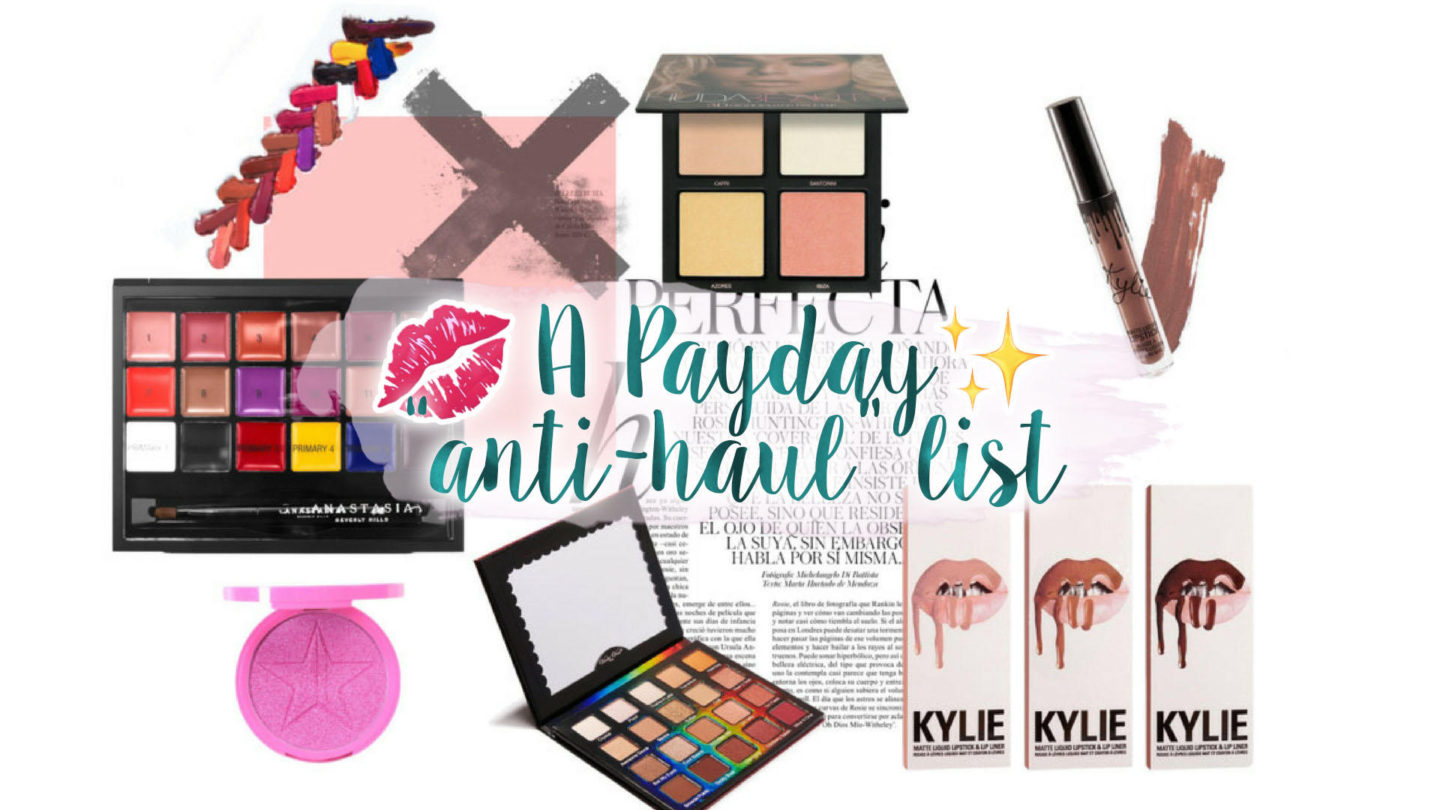 """Payday """"Anti-Haul"""" - The Products I Won't Be Buying 