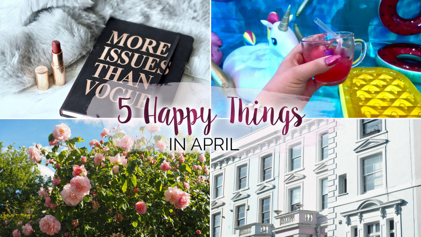 5 Happy Things – #20 – April || Life Lately
