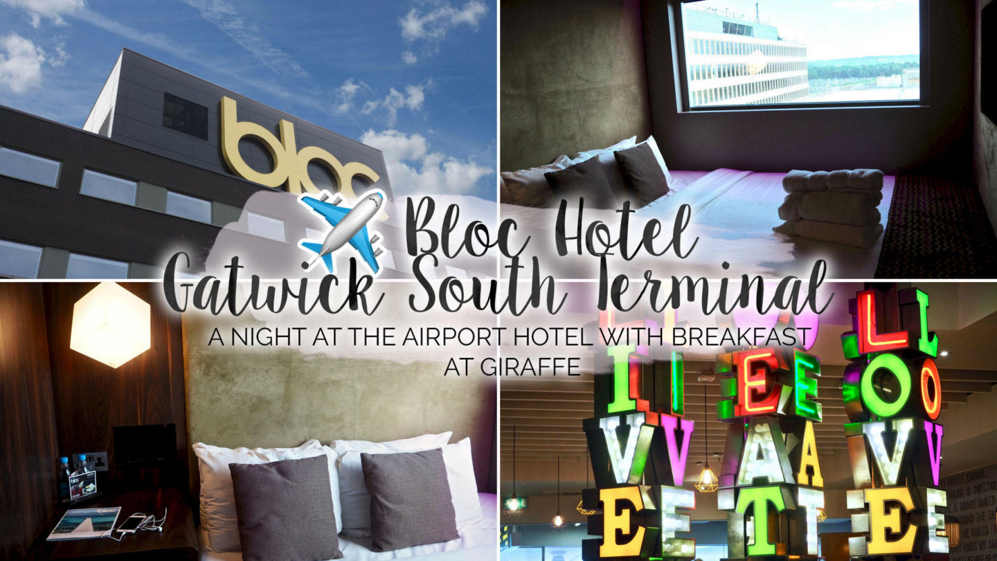 A Night At BLOC Hotel, Gatwick South Terminal || Travel