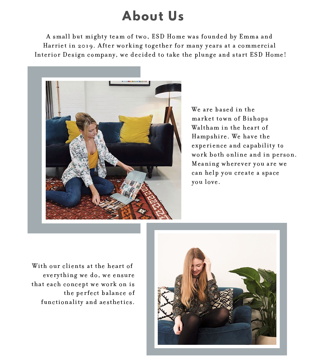 A small but mighty team of  two, we founded ESD Home  in 2019. Our mission is to  make Interior Design simple,  accessible and enjoyable.  We are passionate about  creating spaces that are as  inspiring to live in as they are to look at.