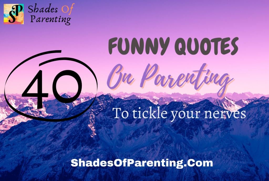 40 FUNNY PARENT QUOTES TO TICKLE YOUR NERVES