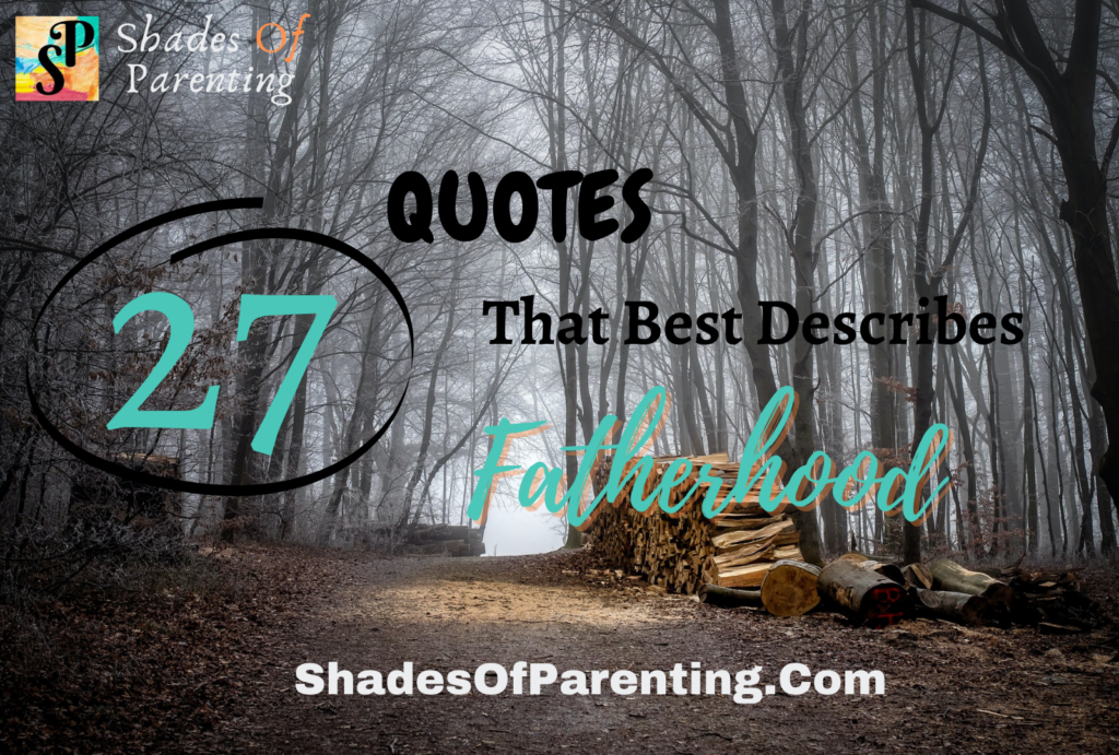 27 QUOTES THAT BEST DESCRIBES FATHERHOOD