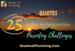 25 QUOTES to help you face PARENTING CHALLENGES