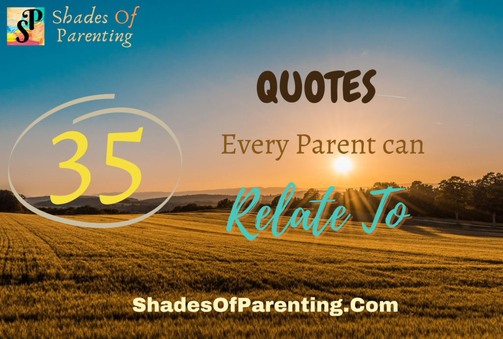 35 Handpicked QUOTES That EVERY PARENT CAN RELATE TO