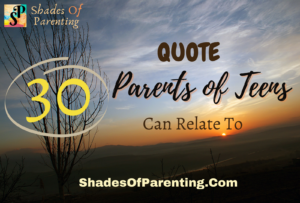 30 QUOTES EVERY PARENT OF TEENAGER CAN RELATE TO