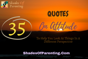 35 QUOTES ON ATTITUDE to help you look at things in a different perspective