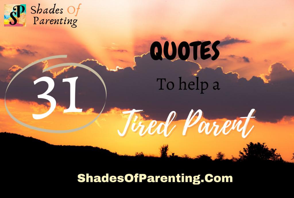 31 QUOTES TO help MOTIVATE A TIERD PARENT