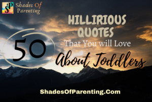 50 HILLARIOUS TODDLER QUOTES Every parent will love