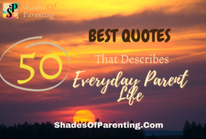 50 BEST QUOTES THAT DESCRIBE EVERYDAY LIFE OF A PARENT