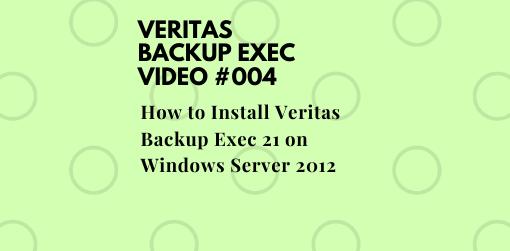How to Install Veritas Backup Exec 21 on Windows Server 2012